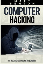 Computer Hacking: The Ultimate Guide to Learn Computer Hacking and SQL (hacking, hacking exposed, database programming) (HTML, Javascript, Developers, Coding, CSS) (Volume 1)
