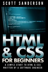 HTML & CSS For Beginners: A Simple Start To HTML & CSS (Written By A Software Engineer) (HTML, CSS, Web Design) (Volume 1)