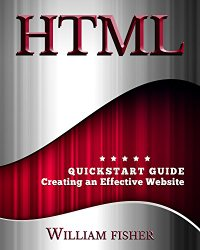 HTML: QuickStart Guide – Creating an Effective Website (WordPress, XHTML, JQuery, ASP, Browsers, CSS, Javascript)