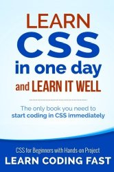 Learn CSS in One Day and Learn It Well (Includes HTML5): CSS for Beginners with Hands-on Project. The only book you need to start coding in CSS … Coding Fast with Hands-On Project) (Volume 2)