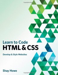Learn to Code HTML and CSS: Develop and Style Websites (Voices That Matter)