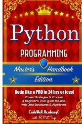 Python: Programming, Master's Handbook; A TRUE Beginner's Guide! Problem Solving, Code, Data Science,  Data Structures & Algorithms (Code like a PRO … engineering, r programming, iOS development)