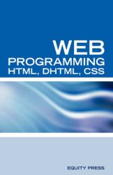 Web Programming Interview Questions with HTML, DHTML, and CSS: HTML, DHTML, CSS Interview and Certification Review