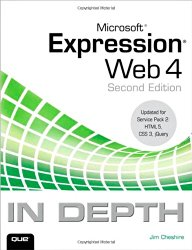 Microsoft Expression Web 4 In Depth: Updated for Service Pack 2 – HTML 5, CSS 3, JQuery (2nd Edition)