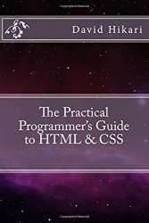 The Practical Programmer's Guide to HTML & CSS (The Practical Programmer's Series) (Volume 1)
