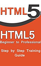 HTML5 Beginner to Professional Step by Step Training  Guide , html5 and css3 , html5 for web designers,html5 and css: html 5 and css3 and html5 for web designers