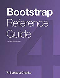 Bootstrap Reference Guide: Bootstrap 4 and 3 Cheat Sheets Collection (Bootstrap 4 Quick Start)