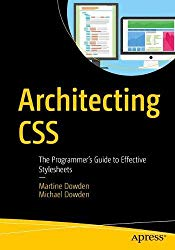 Architecting CSS: The Programmer's Guide to Effective Stylesheets