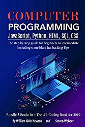 Computer Programming JavaScript, Python, HTML, SQL, CSS: The step by step guide for beginners to intermediate  Including some black hat hacking Tips Bundle 5 books in 1 the #1 coding book 2019